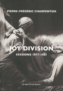 Joy Division, sessions 1977 - 1981 Par Pierre-Frédéric Charpentier